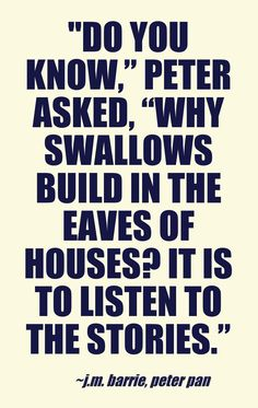 """Words worth repeating: """"'Do you know,'""""Peter asked 'Why swallows build in the eaves of houses?'"""" - Peter Pan by J. Image made on Pinstamatic Wall Quotes, Me Quotes, Jm Barrie, Favorite Book Quotes, Short Words, Word Up, Words Worth, Children's Literature, Disney Quotes"""