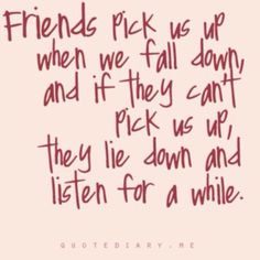 friends pick us up when we fall down and if they cant pick us up they lie down and listen for a while - Google Search