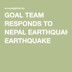 GOAL TEAM RESPONDS TO NEPAL EARTHQUAKE Nepal, Literacy, Health Care, Goals, Life, Health