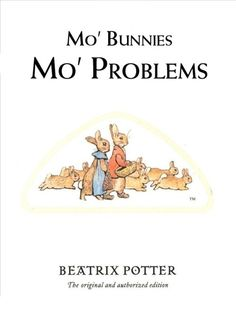 Mo' Bunnies, Mo' Problems - not for real...but a funny synopsis