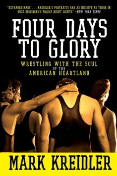 Download Four Days to Glory: Wrestling with the Soul of the American Heartland ebook free by Mark Kreidler in pdf/epub/mobi