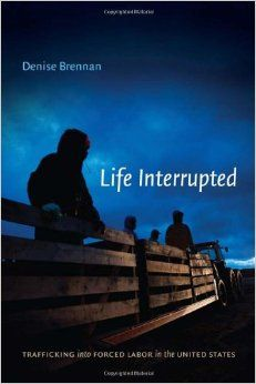 Life Interrupted: Trafficking and Forced Labor in the United States. Denise Brennan. c. 2014. --Call # 331.88 B83