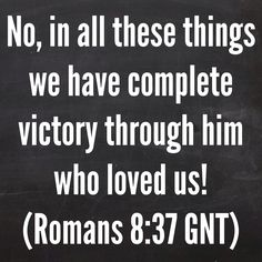 No, in all these things we have complete victory through him who loved us! (Romans 8:37 GNT)  Bible, bible quotes, bibles, bible verses, god, jesus