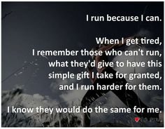 when I get tired, I remember those who can't run