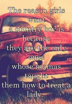 This is the whole reason why I love country music, country men, and why I want to move down south. Cute Love Quotes, Life Quotes Love, Love Quotes For Her, Sassy Quotes, Quotes To Live By, Son Quotes, Horse Quotes, Smile Quotes, Music Quotes