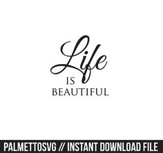 life is beautiful svg, Cricut Cut Files, Silhouette Cut Files  This listing is for an INSTANT DOWNLOAD. You can easily create your own projects. Can