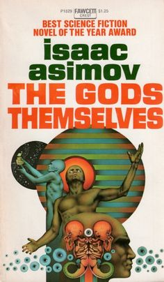 Unknown The Gods Themselves by Isaac Asimov 1973 Fawcett Crest Isaac Asimov, Book Cover Art, Book Cover Design, Book Art, Book Covers, Film Movie, Movies, Books To Read, My Books