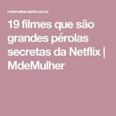 19 filmes que são grandes pérolas secretas da Netflix   MdeMulher