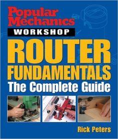 Popular Mechanics Workshop: Router Fundamentals: The Complete Guide https://www.amazon.com/dp/1588163652?m=A1WRMR2UE5PIS8&ref_=v_sp_detail_page