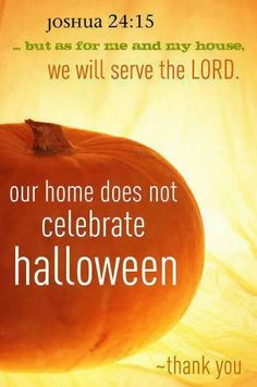 our home does not celebrate halloween thank you but as for me and my house we will serve the lord