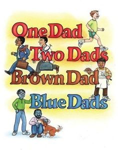 """15 childrens books about nontraditional families: """"One Dad, Two Dads, Brown Dad, Blue Dads"""" by Johnny Valentine Johnny Valentine, Diversity In The Classroom, Good Books, My Books, Lgbt, Dads, Children's Literature, Sociology, Early Learning"""