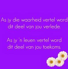 As jy die waarheid vertel word dit deel van jou verlede. As jy 'n leuen vertel word dit deel van jou toekoms. Afrikaanse Quotes, Word 2, Qoutes, Motivational, Van, Wisdom, Thoughts, Writing, Feelings
