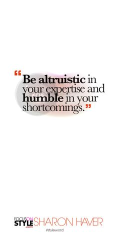 Be altruistic in your expertise and humble in your shortcomings Subscribe to the daily #styleword here: http://www.focusonstyle.com/styleword/ #quotes #styletips