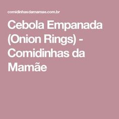 Cebola Empanada (Onion Rings) - Comidinhas da Mamãe