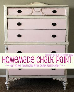 Homemade Chalk Paint recipe and tutorial from Classy Clutter: 1 Cup of flat latex paint 1 Tablespoon unsanded grout Water Mix grout with a bit of water till smooth. Stir into paint color of your choice