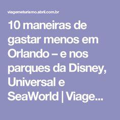 10 maneiras de gastar menos em Orlando – e nos parques da Disney, Universal e SeaWorld | Viagem e Turismo