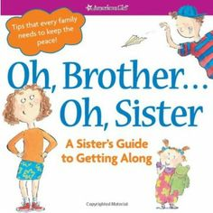 Oh, Brother...Oh, Sister - A brilliant American Girl guide for parents and kids to share which discusses the many issues that arise with sibling rivalry.