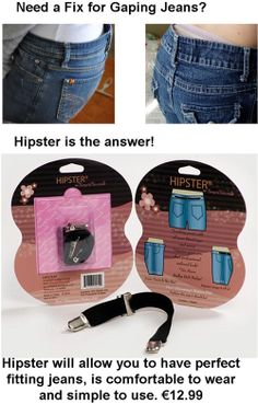 HIPSTER.  I'm sure we've all experienced the old gaping jeans at some stage! Hispter is the answer, we love this product, its the perfect solution to prevent peek-a-boo undies. Its also a great solution to use on kids jeans that are slightly too big!  http://www.secretfashionfixes.ie/hipster/ss%20hipsterpd.html