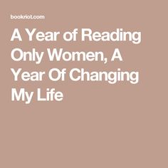 A Year of Reading Only Women, A Year Of Changing My Life