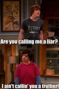 "I think of this line every time someone says ""are you calling me a liar?""  Drake and Josh!!"