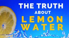 Drinking Lemon Water - Health Benefits and Myths