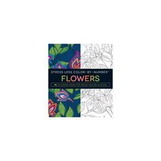 Stress Less Color-by-Number Flowers : 75 Coloring Pages for Peace and Relaxation (Paperback)