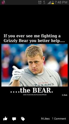 JJ Watt of course... This made me laugh so hard! ;)