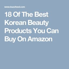 18 Of The Best Korean Beauty Products You Can Buy On Amazon