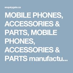 MOBILE PHONES, ACCESSORIES & PARTS, MOBILE PHONES, ACCESSORIES & PARTS manufacturers, suppliers, dealers, distributors, exporters and importers in Canada