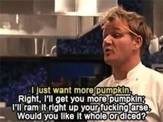 When you couldn't say he wasn't accommodating. | 25 Of Gordon Ramsay's Greatest-Ever Insults