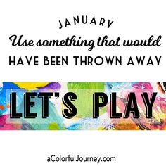 Embracing play through all of 2016 and sharing HOW to let yourself play!  January's theme is to use something that would have been thrown away!  Share what you're making in this month's link party!