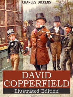 The Personal History, Adventures, Experience and Observation of David Copperfield the Younger of Blunderstone Rookery  Charles Dickens  Illustrations by «Phiz» (Hablot Knight Browne) and Harold Copping