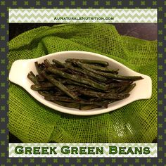 Oven Roasted Greek Green Beans. YUM! By www.AuNaturaleNutrition.com