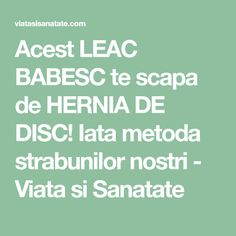 Acest LEAC BABESC te scapa de HERNIA DE DISC! Iata metoda strabunilor nostri - Viata si Sanatate Alter, Good To Know, Health And Wellness, Healthy, Pharmacy, Therapy, Diet, Varicose Veins, Health Fitness