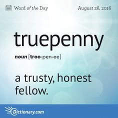 A Truepenny is a trusty, honest fellow. Share this with your Truepenny friends. The Words, Fancy Words, Weird Words, Words To Use, Pretty Words, Cool Words, Interesting English Words, Unusual Words, English Phrases