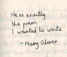 """""""He is exactly the poem i wanted to write"""" -Mary Oliver"""