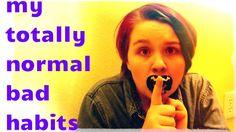 MY TOTALLY NORMAL BAD HABITS ||Wren
