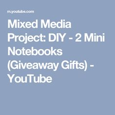 Mixed Media Project:  DIY - 2 Mini Notebooks (Giveaway Gifts) - YouTube