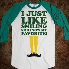 I Just Like Smiling (elf Baseball) I would love this!