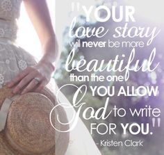"""Your love story will never be more beautiful than the one you allow God to write for you."" -GirlDefined.com"