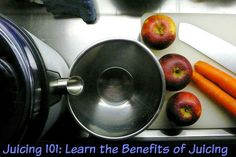 Juicing 101: Learn the Benefits of Juicing