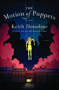 The Motion of Puppets: A Novel by Keith Donohue Published: 10/4/2016 by Picador ISBN: 9781250057181