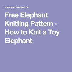 Free Elephant Knitting Pattern - How to Knit a Toy Elephant