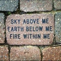 """""""Sky above me, earth below me, fire within me."""" — Anonymous"""