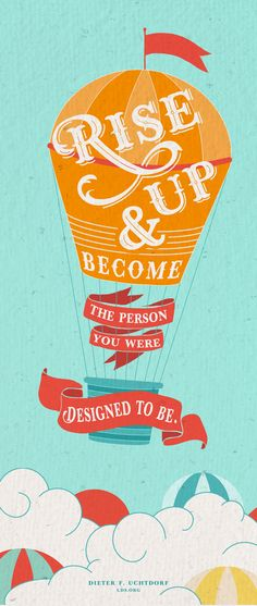 """""""Rise up and become the person you were designed to be."""" —Dieter F. Uchtdorf #LDS"""
