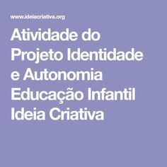 Atividade do Projeto Identidade e Autonomia Educação Infantil Ideia Criativa