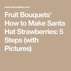 Fruit Bouquets' How to Make Santa Hat Strawberries: 5 Steps (with Pictures)