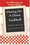 Dining On A Dime Cookbook -  Over 1200 Recipes and Tips to Save you Money!!!  Quick And Easy Meals.