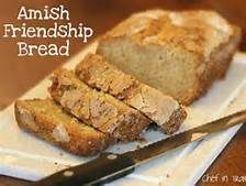 AMISH FRIENDSHIP STARTER 1 c. sugar 1 c. milk 1 c. flour  Combine ingredients in a large, deep glass, crockery or plastic container. Cover lightly. If the container has a lid, leave it slightly open, or place a piece of cheesecloth over the container and secure it with a rubber band. Store at room temperature.