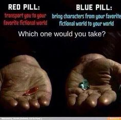 Red Pill - Transports You To Your Favorite Fictional World.Blue Pill - Brings Characters From Your Favorite Fictional World To You Word. Isak & Even, George Ezra, Fictional World, Book Memes, Dankest Memes, Book Fandoms, Percy Jackson, Love Book, Book Lovers